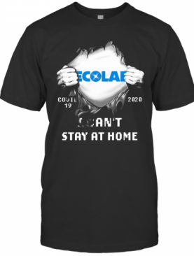 Blood Insides Ecolab Covid 19 2020 I Can'T Stay At Home T-Shirt