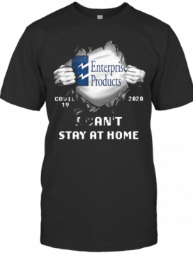 Blood Insides Enterprise Products Covid 19 2020 I Can't Stay At Home T-Shirt