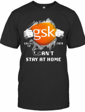 Blood Insides GSK Covid 19 2020 I Can'T Stay At Home T-Shirt