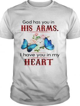 Butterfly God Has You In His Arms I Have You In My Heart shirt