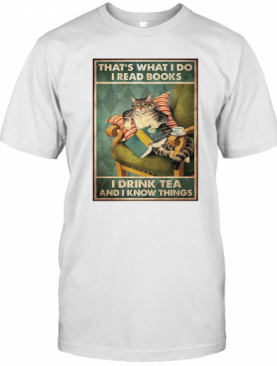 Cat That'S What I Do I Read Books I Drink Tea And I Know Things Poster T-Shirt