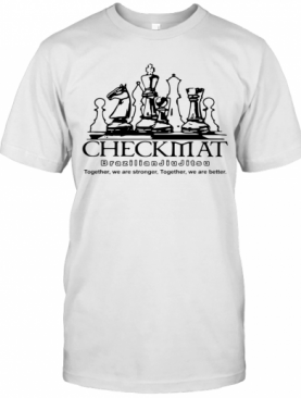 Checkmat Brazilian Jiu Jitsu Together We Are Stronger Together We Are Better T-Shirt