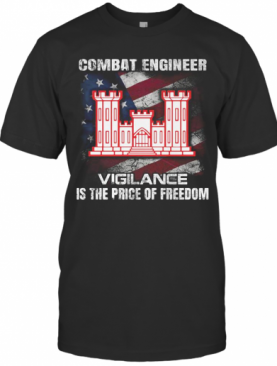 Combat Engineer Vigilance Is The Price Of Freedom American Flag Independence Day T-Shirt