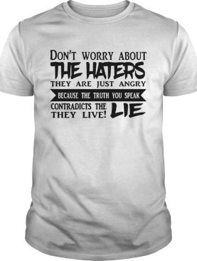 Dont Worry About The Haters shirt