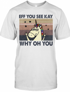 Eff You See Kay Why Oh You Unicorn Vintage T-Shirt