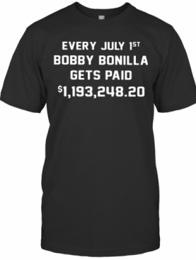 Every July 1St Bobby Bonilla Gets Paid 119324820 T-Shirt