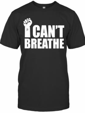 George Floyd I Can'T Breathe Fist T-Shirt