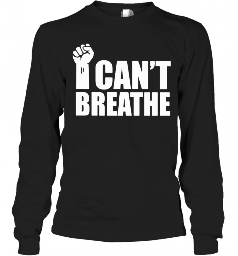 George Floyd I Can'T Breathe Fist T-Shirt Long Sleeved T-shirt