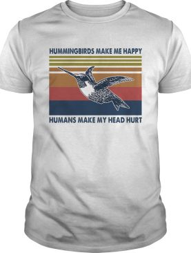 Hummingbirds Make Me Happy Humans make My Head Hurt Vintage Retro shirt