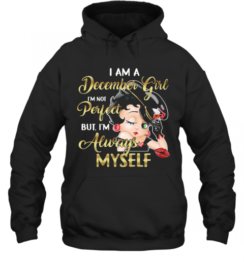 I Am A December Girl I'M Not Perfect But I'M Always Myself T-Shirt Unisex Hoodie