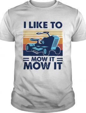 I Like To Mow It Mow It Best Black Vintage shirt