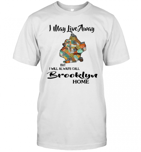 I May Live Away But I Will Always Call Brooklyn Home T-Shirt Classic Men's T-shirt