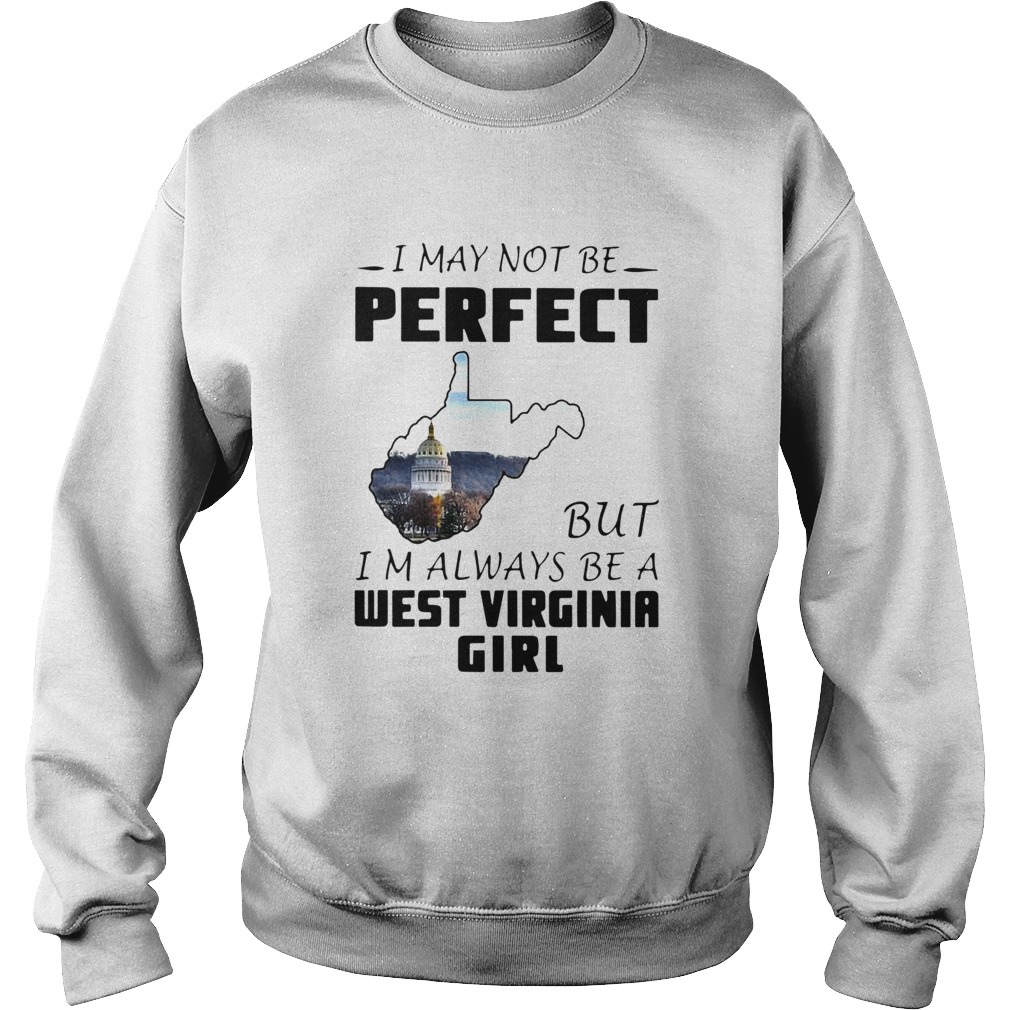 I May Not Be Perfect But Im Always Be A West Virginia Girl  Sweatshirt