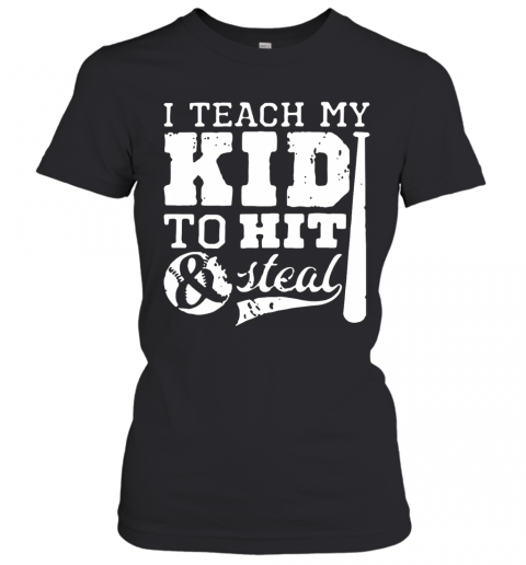 I Teach My Kid To Hit And Steal T-Shirt Classic Women's T-shirt