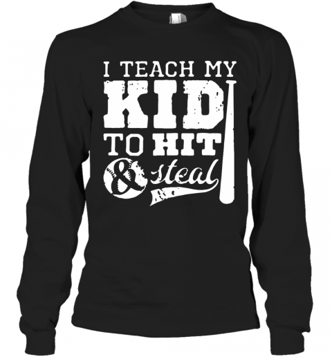 I Teach My Kid To Hit And Steal T-Shirt Long Sleeved T-shirt