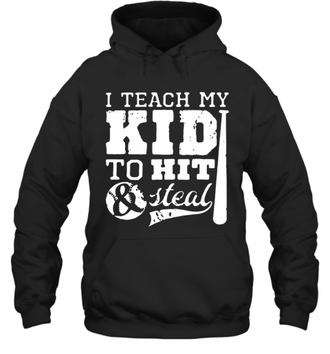 I Teach My Kid To Hit And Steal T-Shirt Unisex Hoodie