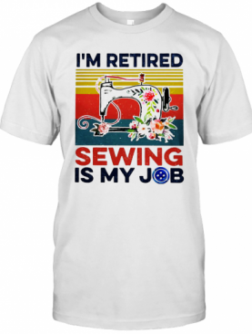 I'M Retired Sewing Is My Job Vintage T-Shirt