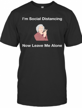 I'm Social Distancing Now Leave Me Alone T-Shirt