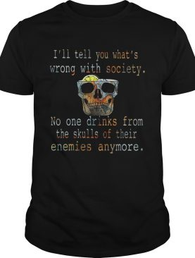 Ill tell you whats wrong with society no one drinks from the skulls of their enemies anymore shir