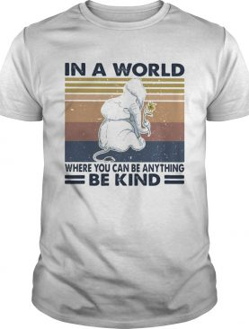 In a world where you can be anything be kind elephant vintage retro shirt