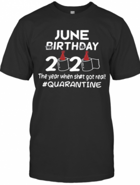 June Birthday Mask 2020 Birthday Toilet Paper The Year When Shit Got Real Quarantine T-Shirt