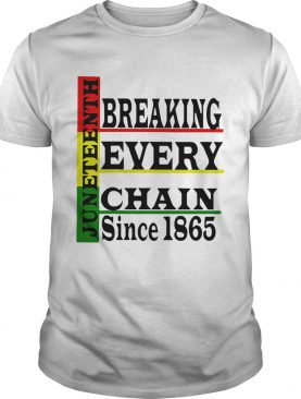 Juneteenth Breaking Every Chain Since 1865 Line shirt
