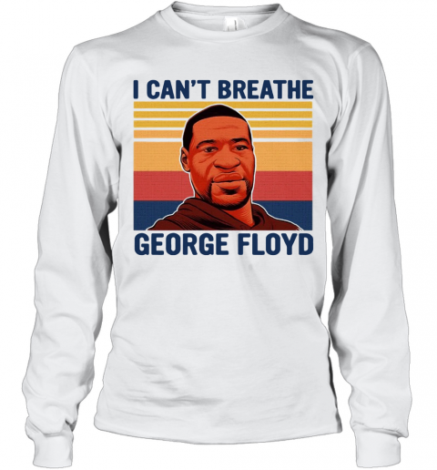 Justice For George Floyd Shirt I Can't Breathe Vintage T-Shirt Long Sleeved T-shirt