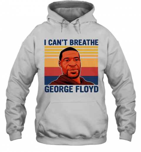 Justice For George Floyd Shirt I Can't Breathe Vintage T-Shirt Unisex Hoodie