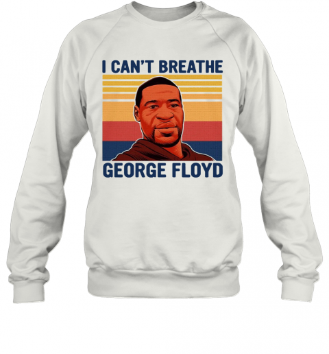 Justice For George Floyd Shirt I Can't Breathe Vintage T-Shirt Unisex Sweatshirt