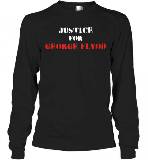 Justice For George Floyd T-Shirt Long Sleeved T-shirt