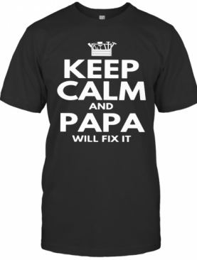 Keep Calm And Papa Will Fix It T-Shirt