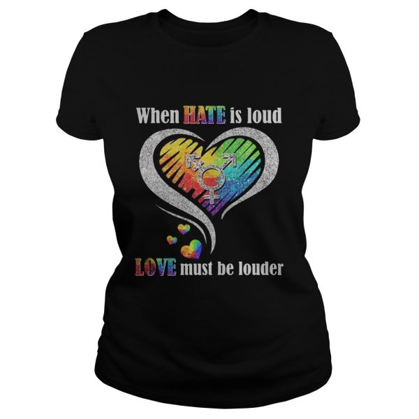 Lgbt when hate is loud love must be louder heart  Classic Ladies