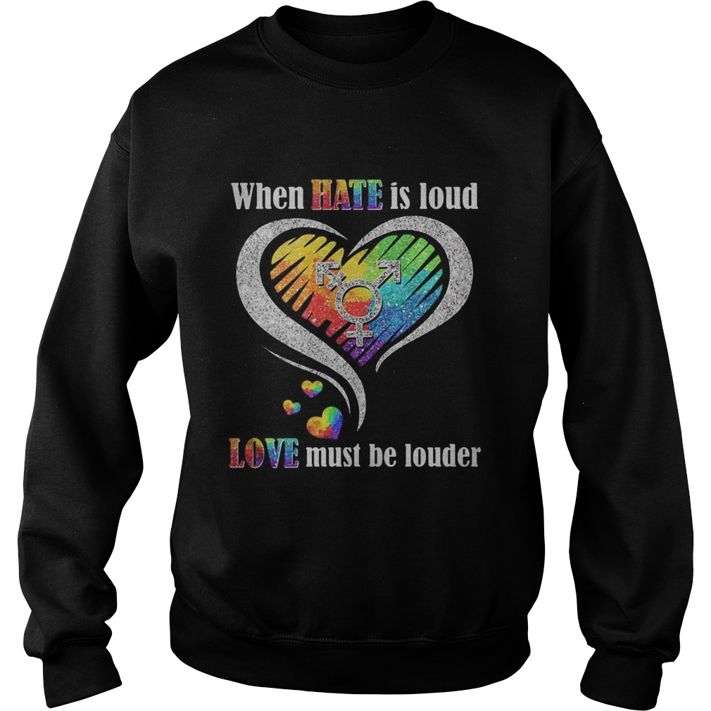 Lgbt when hate is loud love must be louder heart  Sweatshirt