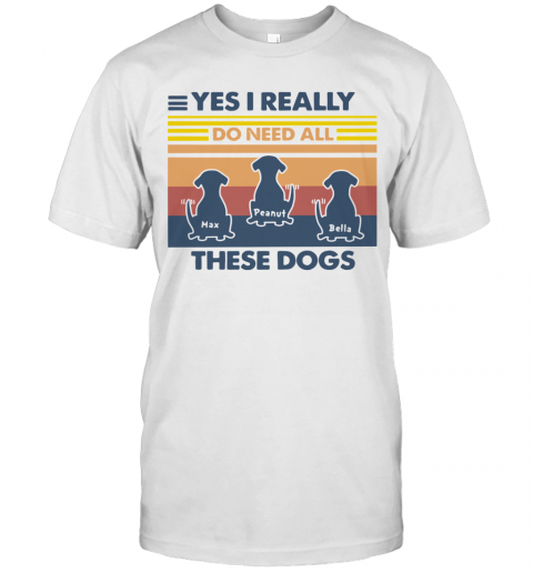 Max Peanut Bella Yes I Really Do Need All These Dogs Vintage T-Shirt Classic Men's T-shirt
