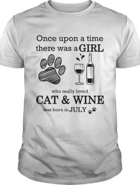 Once Upon A Time There Was A Girl Who Really CatWine Was Born In July shirt
