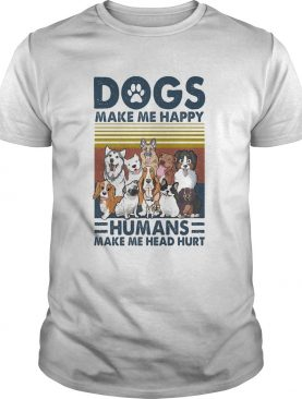 Paw dogs make me happy humans make me head hurt version 2 vintage retro shirt