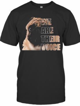 Pug Dog We Are Their Voice T-Shirt