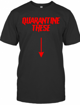 Quarantine These T-Shirt