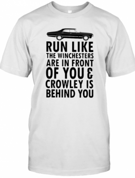Run Like The Winchesters Are In Front Of You And Crowley Is Behind You Car T-Shirt