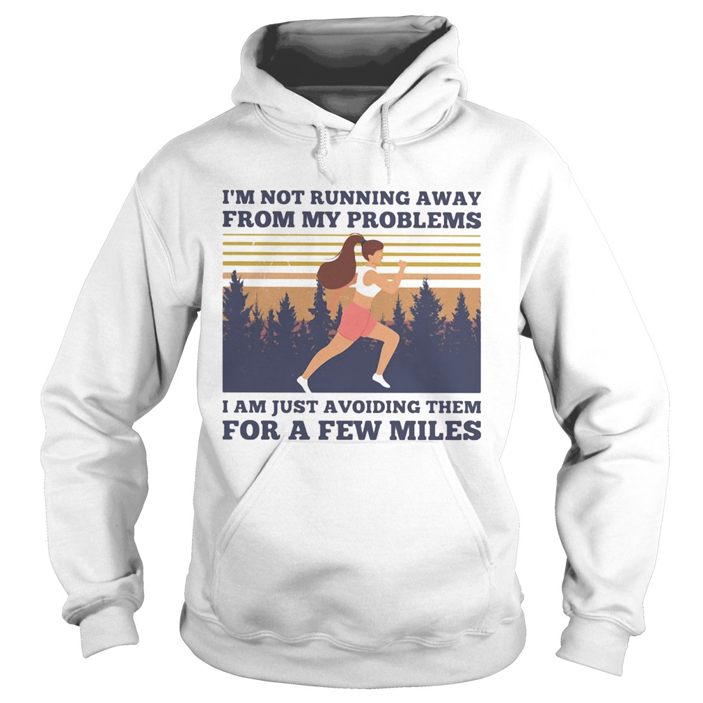 Running im not running away from my problems i am just avoiding them for a few miles vintage retro Hoodie
