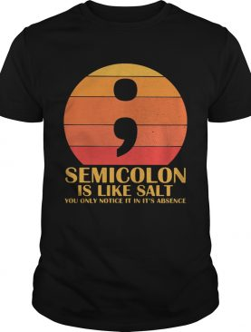 Semicolon Is Like Salt You Only Notice It In Its Absence Sunset shirt