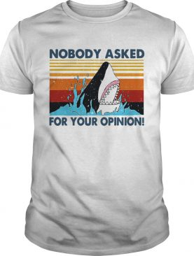 Shark Nobody Asked For Your Opinion Vintage shirt