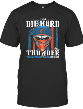 Skull I'M A Die Hard Fan Oklahoma City Thunder Your Approval Is Not Required American Flag Independence Day T-Shirt
