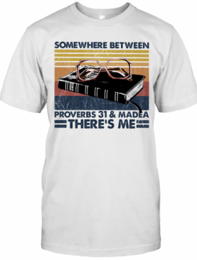 Somewhere Between Proverbs 31 And Madea There'S Me Vintage T-Shirt