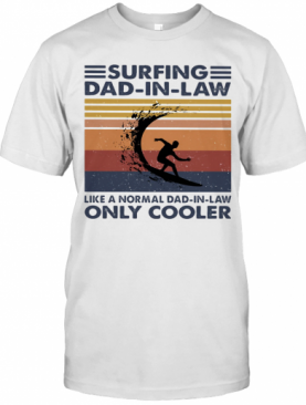 Surfing Dad In Law Like A Normal Dad In Law Only Cooler Vintage Retro T-Shirt