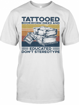 Tattooed Bookworm Inked And Education Don'T Stereotype Vintage T-Shirt