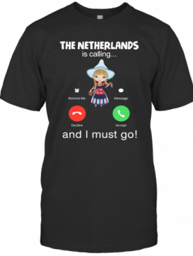 The Netherlands Is Calling And I Must Go T-Shirt