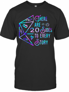 There Are 20 Sides To Every Story T-Shirt