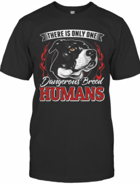 There Is Only One Dangerous Breed Humans Dog T-Shirt