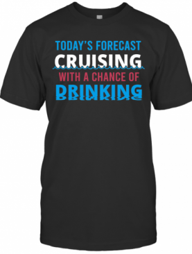 Today'S Forecast Cruising With A Chance Of Drinking Fathers Day T-Shirt